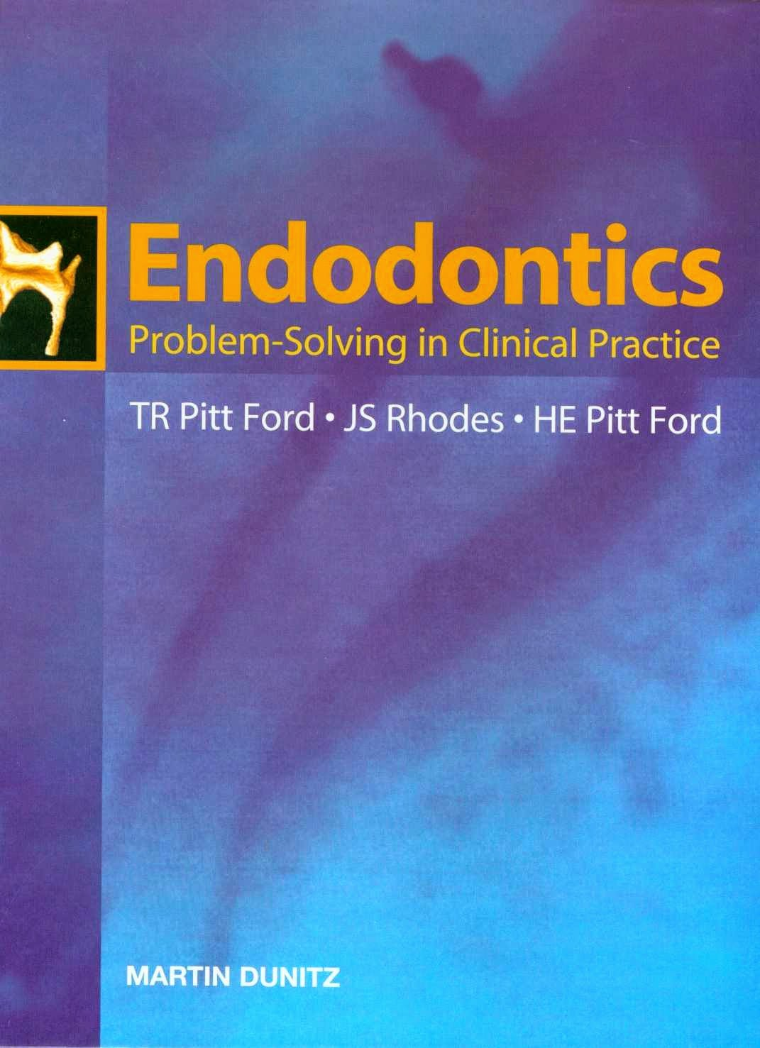 Endodontics- Problem-Solving in Clinical Practice - TR Pitt Ford,JS Rhodes,HE Pitt Ford