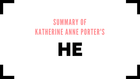 He by Katherine Anne Porter- Summary