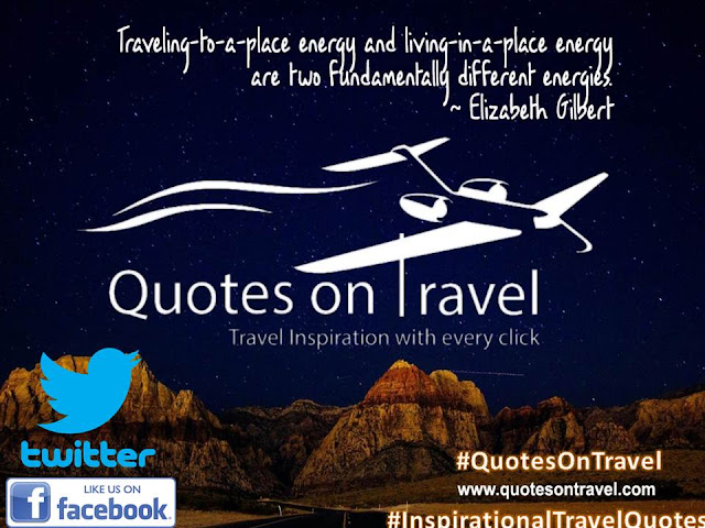 Traveling-to-a-place energy and living-in-a-place energy are two fundamentally different energies - Best Inspirational Travel Quote by Elizabeth Gilbert