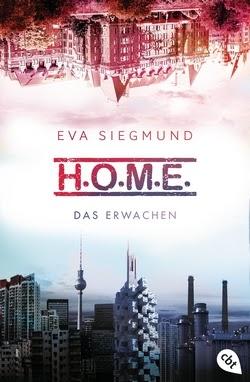Bücherblog. Rezension. Buchcover. H.O.M.E. - Das Erwachen (Bd.1) von Eva Siegmund. Fantasy. Jugendbuch. Science Fiction. cbt.