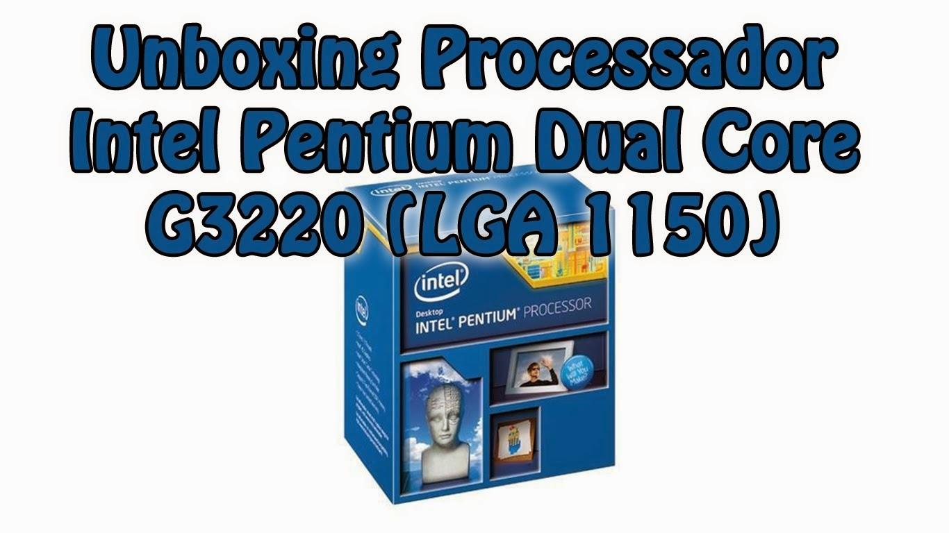 Unboxing Processador Intel Pentium Dual Core G3220 (LGA 1150)