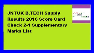 JNTUK B.TECH Supply Results 2016 Score Card Check 2-1 Supplementary Marks List