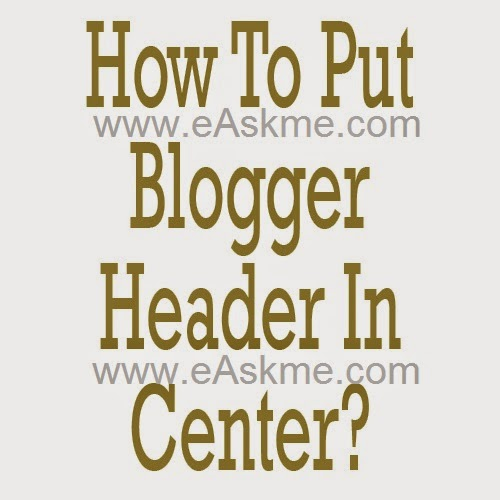 How to Put Your Header in the Center on Blogger : eAskme