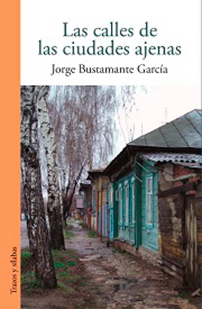 Las calles de las ciudades ajenas, de Jorge Bustamante García