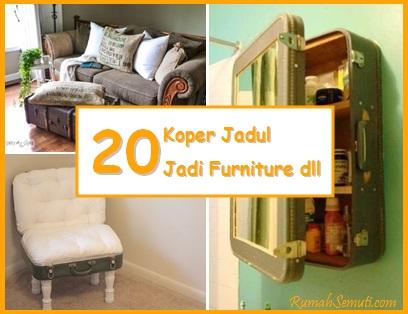 Mengubah 20 Koper Jadul Jadi Furniture dll
