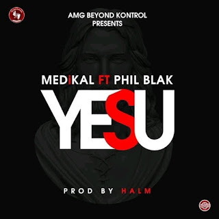 Medikal Ft. PhilBlak- Yesu Prod. By Halm