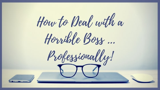 How to Deal with a Horrible Boss ... Professionally!