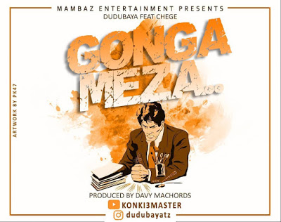 Download Audio    DuduBaya Ft. Chege - Gonga Meza