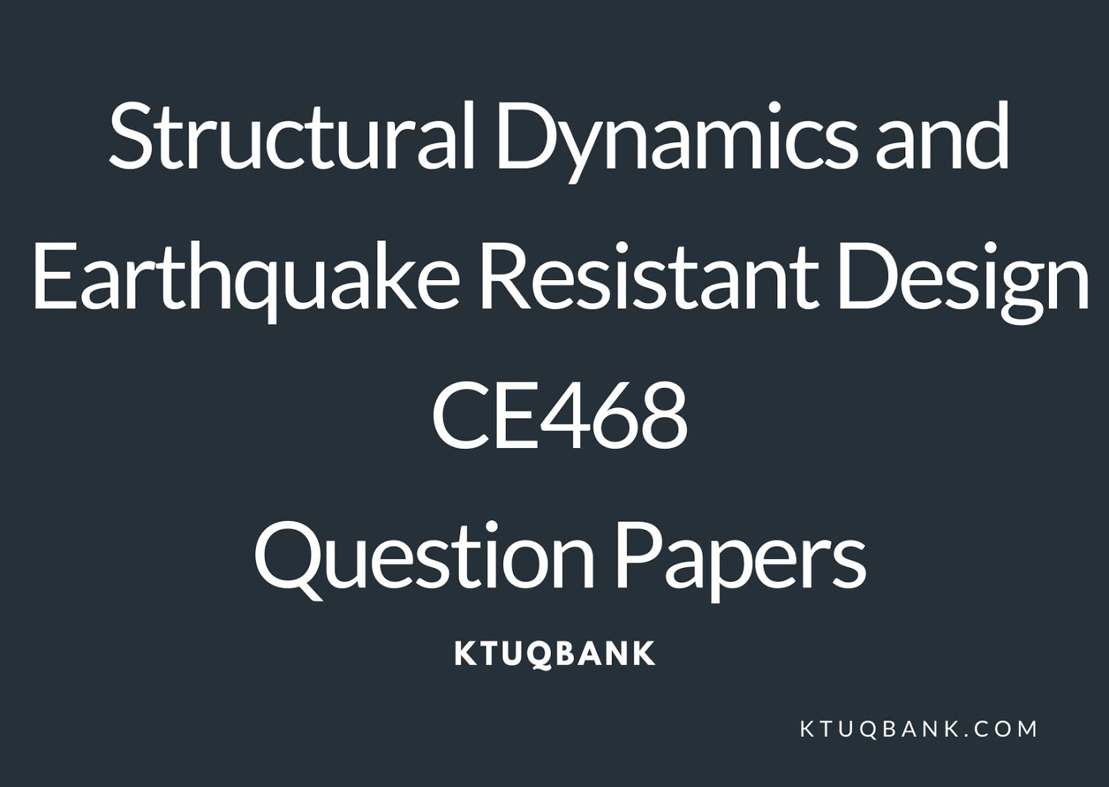 Structural Dynamics and Earthquake Resistant Design | CE468 | Question Papers (2015 batch)