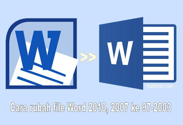 Cara rubah file Word 2010, 2007 ke versi Word 97-2003 Dokumen