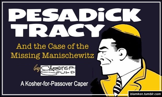 Fake book cover for 'Pesadick Tracy and the Case of the Missing Manischewitz — by Chester Gould - A Kosher-for-Passover Caper' with signature profile of Dick Tracy in yellow trenchcoat and yarmulke
