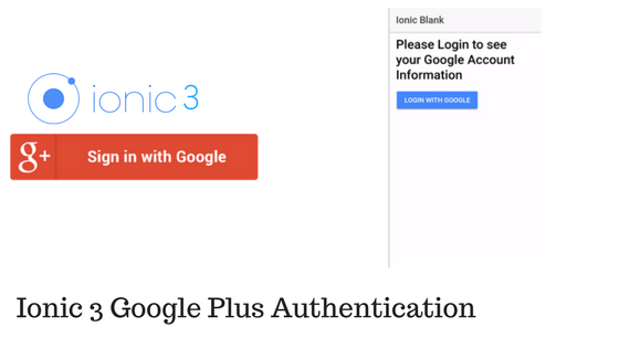 Ionic 3 Google Plus Authentication - TechieUpgrader Programming Blog
