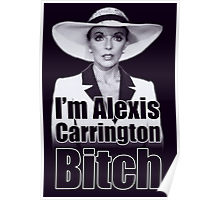 I'm Alexis Carrington Bitch Poster