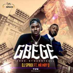 DOWNLOAD MUSIC: DJ Spaxx – Gbege ft. May D [New Song]