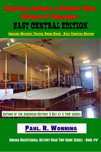 Exploring Indiana's Historic Sites, Markers & Museums - East Central Edition