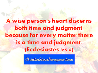 A wise person's heart discerns both time and judgment because for every matter there is a time and judgment. (Ecclesiastes 8:5-6)