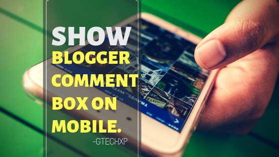 How to Show Blogger comment box on mobile? The easiest way