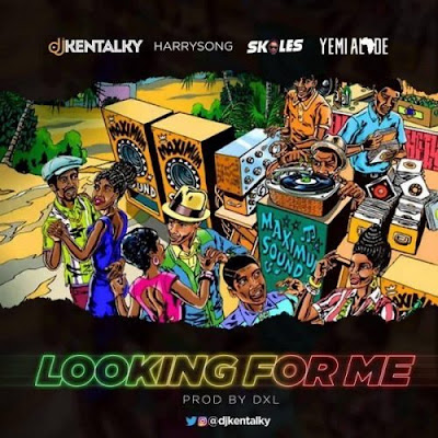Music: DJ Kentalky ft Harrysong, Skales & Yemi Alade - Looking For Me (Mp3 Download)