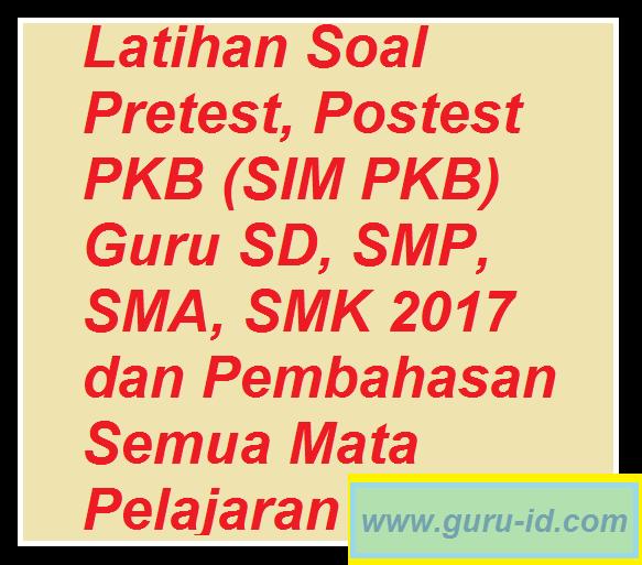 Latihan Soal Pretest Postest Pkb Sim Pkb Guru Sd Smp Sma Smk 2017 Dan Pembahasan Semua
