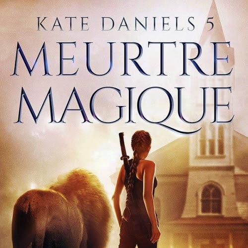 Kate Daniels, tome 5 : Meurtre magique de Ilona Andrews