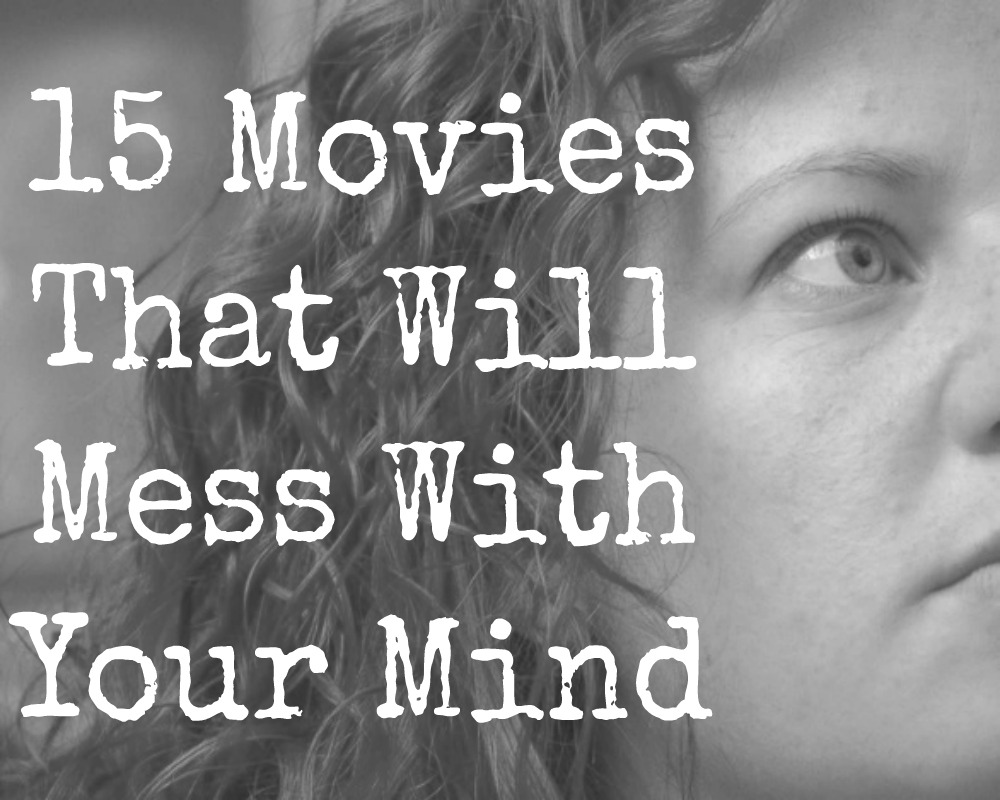 15 movies that will mess with your head - There are some movies out there that just keep you thinking for hours, even days afterwards. Whether it's for a good feel good reason, perhaps you're trying to figure out the ending or maybe just maybe, the movie has messed with your head a bit. You don't know what to think, you can't tell whether or not you even liked the movie because all you can think is...what did I just watch?!