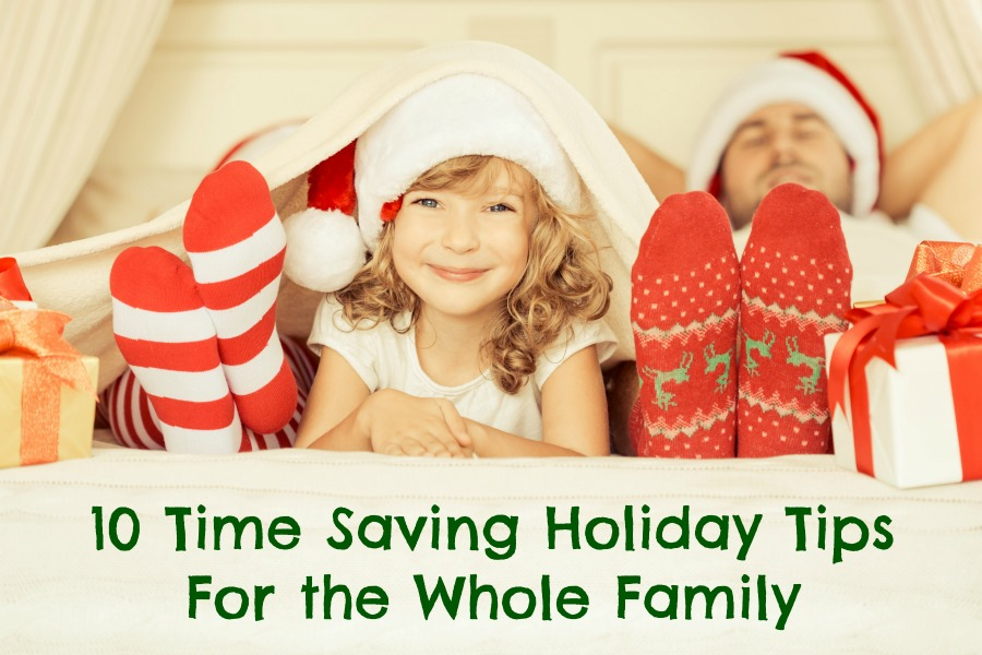 10 Time Saving Holiday Tips For the Whole Family