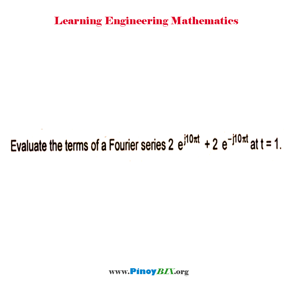 Evaluate the terms of a Fourier series 2 e^(j10πt) + 2 e^(-j10πt) at t = 1.