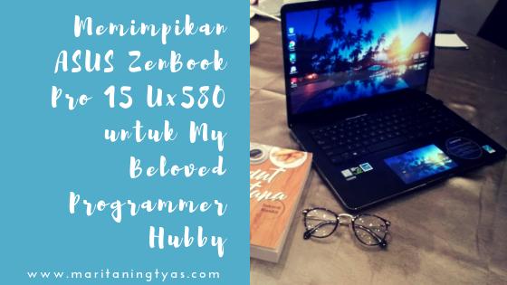 Memimpikan ASUS ZenBook Pro 15 UX580 untuk My Beloved Programmer Hubby
