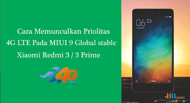 Cara memunculkan Priolitas 4G LTE pada miui 9 Global stable  xiaomi redmi 3 / 3 prime