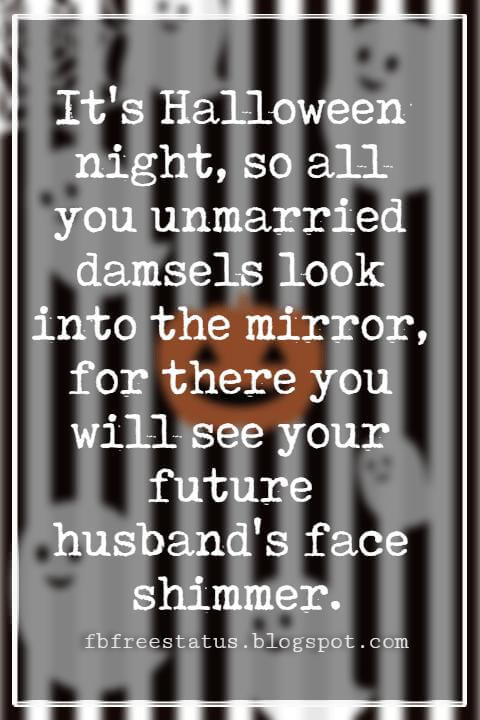 Halloween Messages, Halloween Message, It's Halloween night, so all you unmarried damsels look into the mirror, for there you will see your future husband's face shimmer.