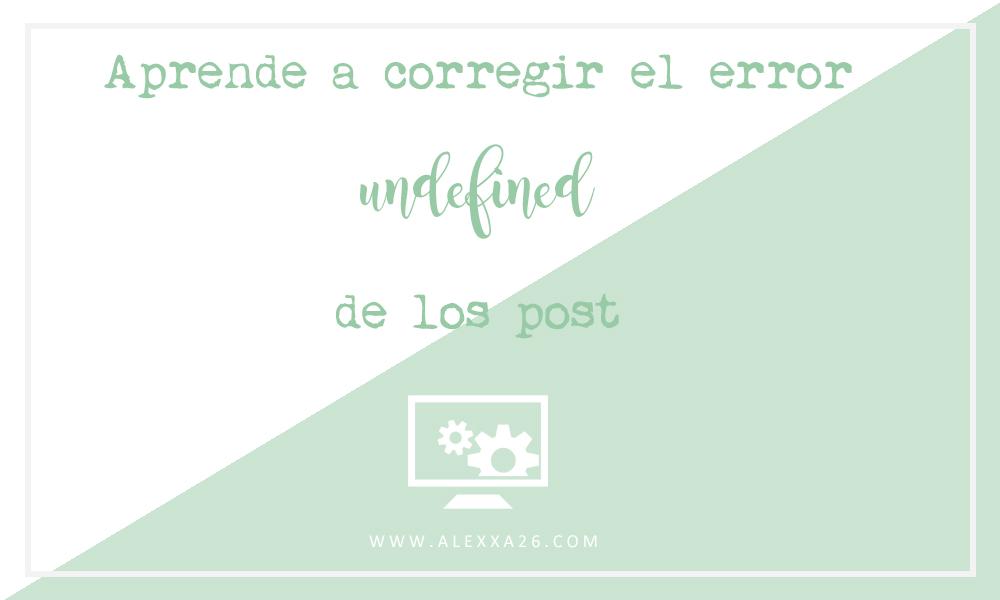 Como corregir el error undefined en las entradas de nuestros post