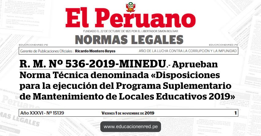 R. M. Nº 536-2019-MINEDU - Aprueban Norma Técnica denominada «Disposiciones para la ejecución del Programa Suplementario de Mantenimiento de Locales Educativos 2019»
