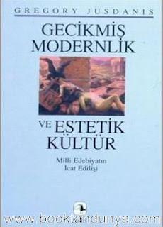 Gregory Jusdanis - Gecikmiş Modernlik ve Estetik Kültür - Milli Edebiyatın İcat Edilişi