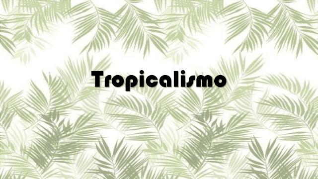 tendencia tropicalismo