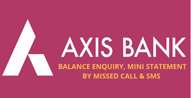 Axis Bank Balance Enquiry, Mini Statement by Missed Call & SMS