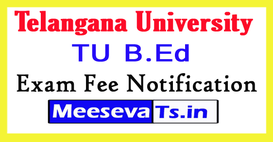 Telangana University B.Ed Exam Fee Notification 2017