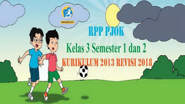 Rpp PJOK Kelas 3 Semester 1 dan 2 Kurikulum 2013 Revisi 2018