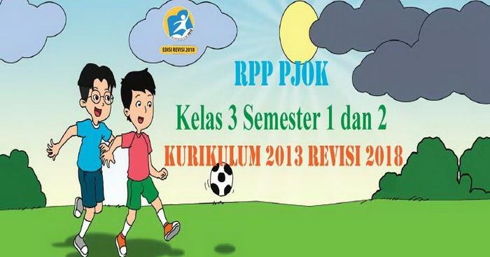 Rpp PJOK Kelas 3 Semester 1 dan 2 Kurikulum 2013 Revisi ...