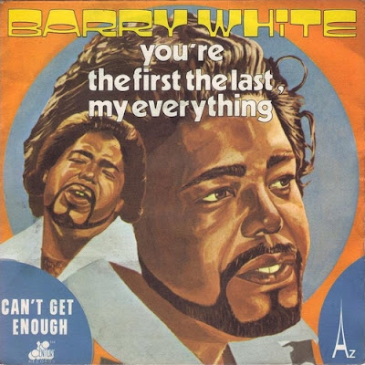 You're the first, the last, my everything. Barry White