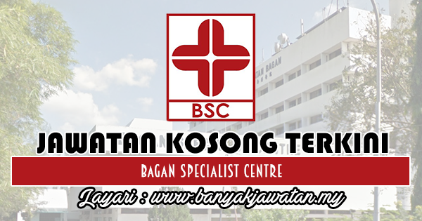 Jawatan Kosong 2018 di Bagan Specialist Centre