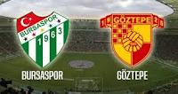 Bursaspor - Göztepe Canli Maç İzle 19 Mayis 2019