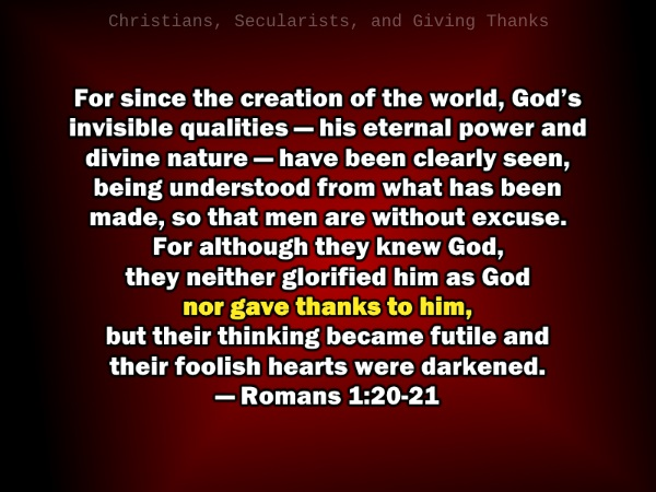 "Secularists try to ""give thanks"" without thanking God who gave them life. Christians need to be mindful of thankfulness."