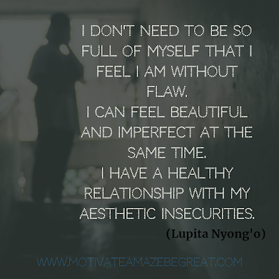 "30 Aesthetic Quotes And Beautiful Sayings With Deep Meaning: ""I don't need to be so full of myself that I feel I am without flaw. I can feel beautiful and imperfect at the same time. I have a healthy relationship with my aesthetic insecurities."" - Lupita Nyong'o"