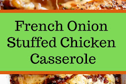 French Onion Stuffed Chicken Casserole