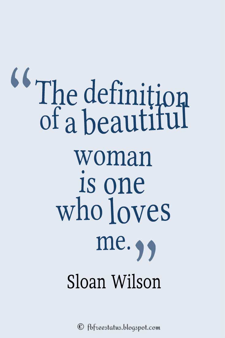 Beautiful Woman Quote, The definition of a beautiful woman is one who loves me.― Sloan Wilson