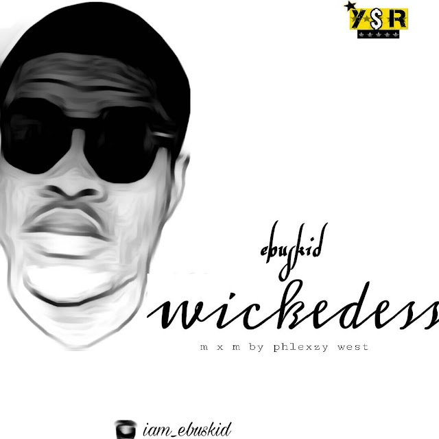 #MUSIC: EBUSKID-  WICKEDESS