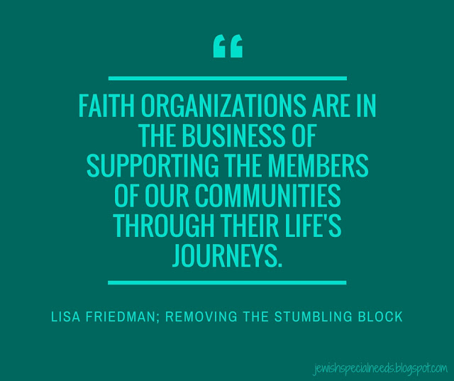 Faith organizations are in the business of supporting the members of our communities through their life's journeys; Removing the Stumbling Block