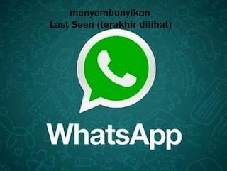 "Cara Menyembunyikan atau Nonaktif Status ""Last Seen"" [ Terakhir dilihat ] Update pada WhatsApp, begini cara mudahnya"