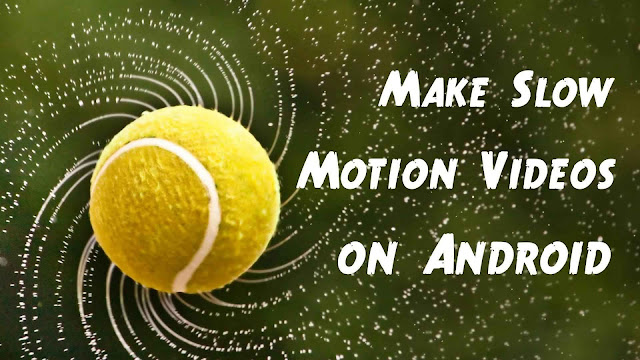 Make slow motion videos on Android