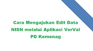 Cara Mengajukan Edit Data NISN melalui Aplikasi VerVal PD Kemenag Cara Mengajukan Edit Data NISN melalui Aplikasi VerVal PD Kemenag